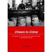 Cheers to Crime. The position of the Underworld in American society in the roaring twenties - Hester Martin